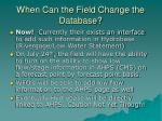 when can the field change the database