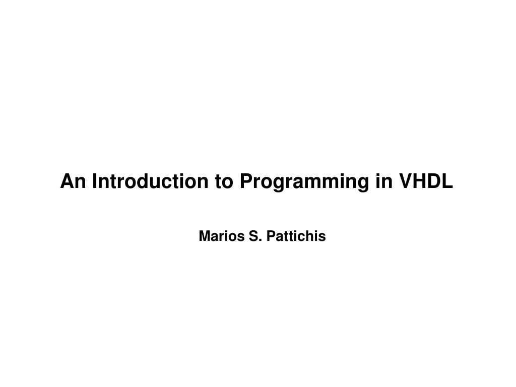 an introduction to programming in vhdl marios s pattichis l.