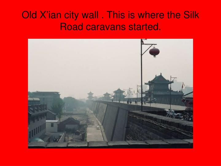 Old x ian city wall this is where the silk road caravans started