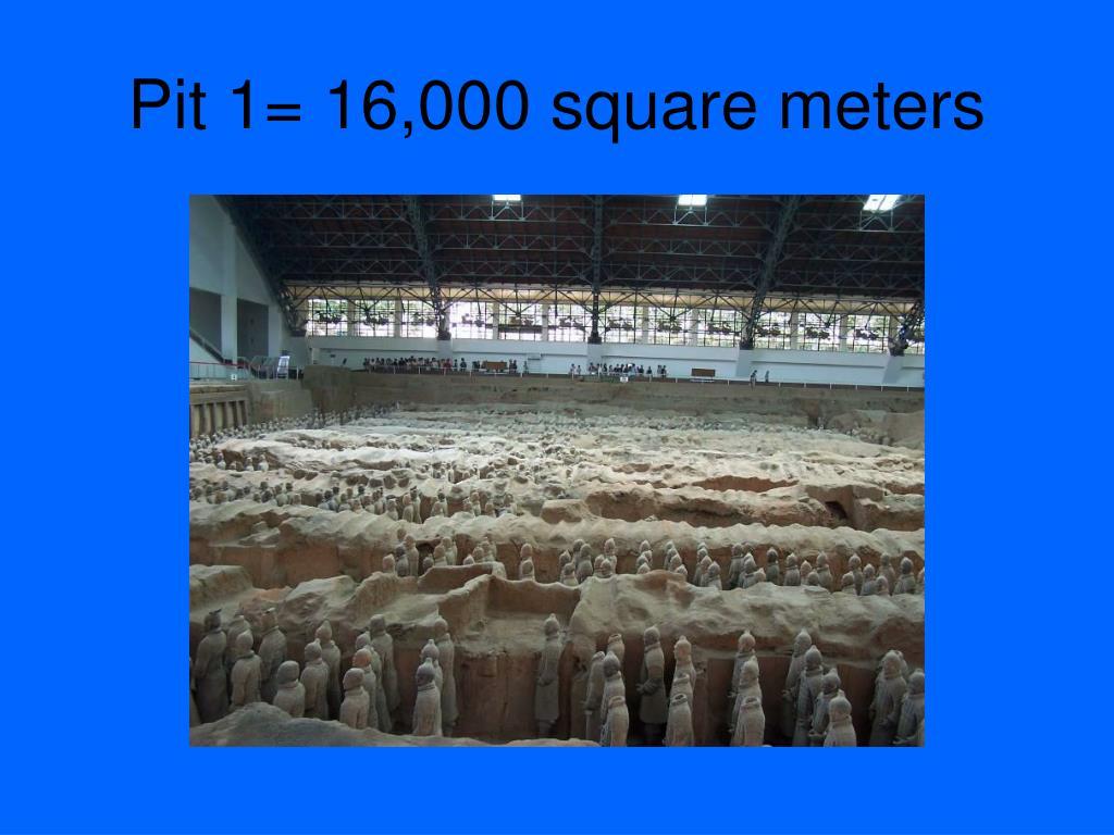 Pit 1= 16,000 square meters