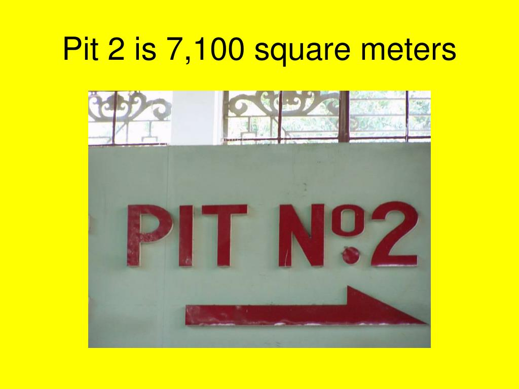 Pit 2 is 7,100 square meters