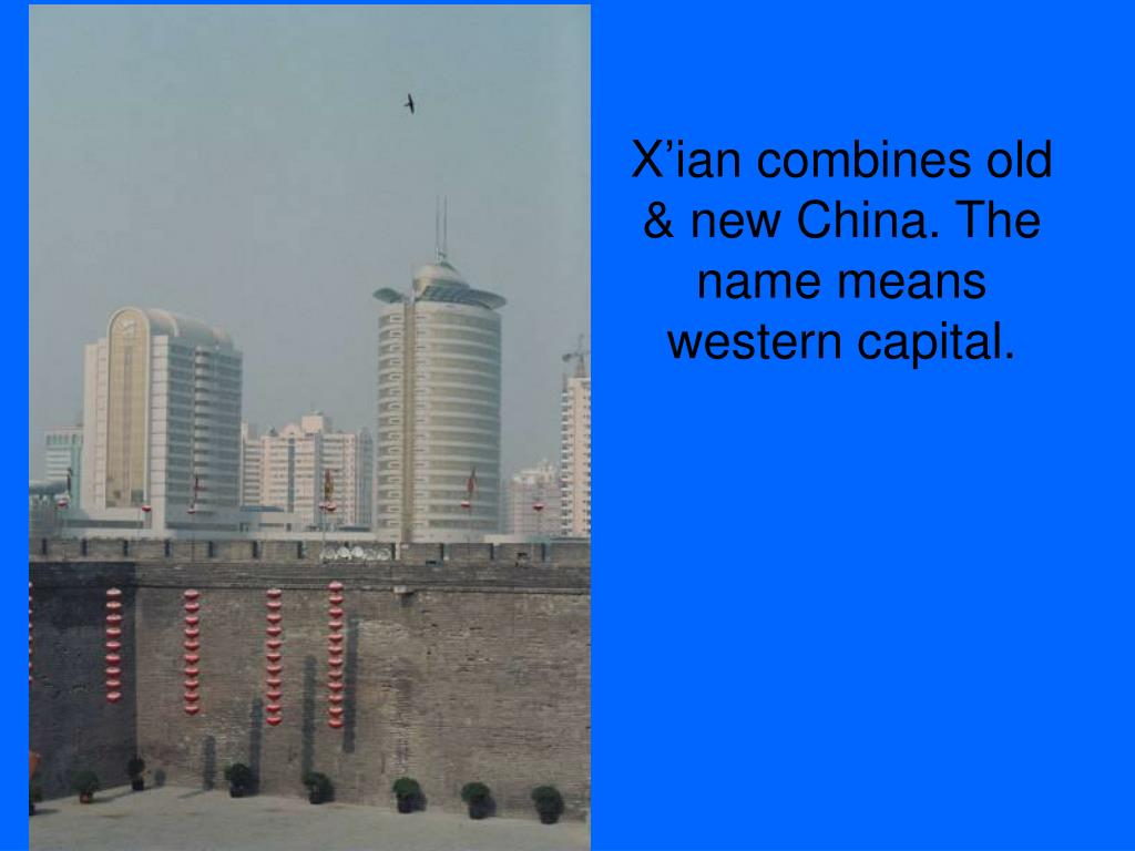 X'ian combines old & new China. The name means western capital.