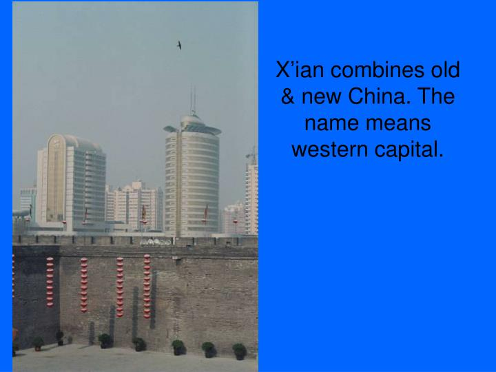X ian combines old new china the name means western capital