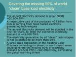 covering the missing 50 of world clean base load electricity