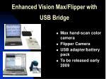 enhanced vision max flipper with usb bridge