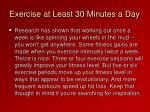 exercise at least 30 minutes a day