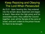 keep rejoicing and obeying the lord when persecuted25