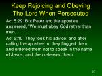 keep rejoicing and obeying the lord when persecuted27