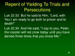 repent of yielding to trials and persecutions30