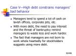case v high debt constrains managers bad behavior51