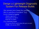 design a lightweight diagnostic system for release builds