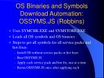 os binaries and symbols download automation ossyms js robbins