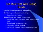qa must test with debug builds