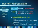 bull frn with constraint16
