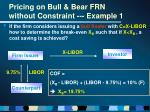 pricing on bull bear frn without constraint example 19