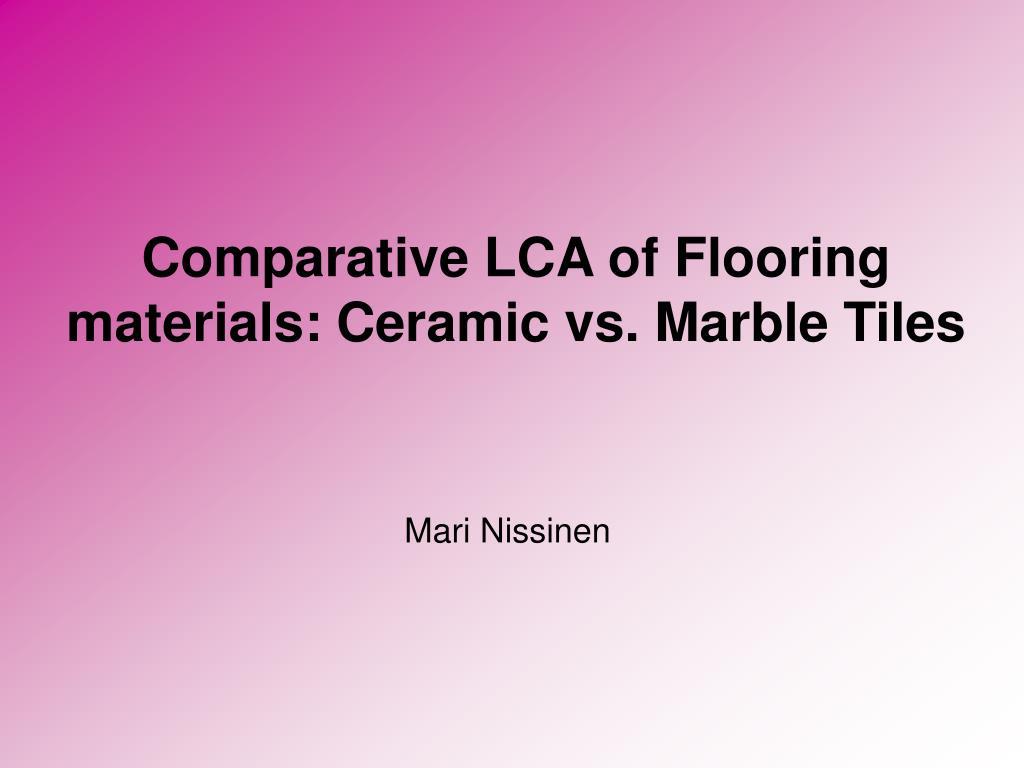 comparative lca of flooring materials ceramic vs marble tiles l.