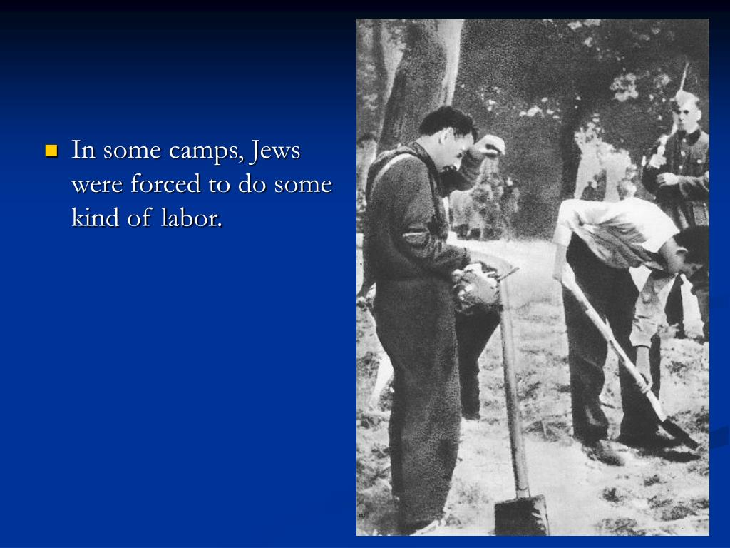 In some camps, Jews were forced to do some kind of labor.