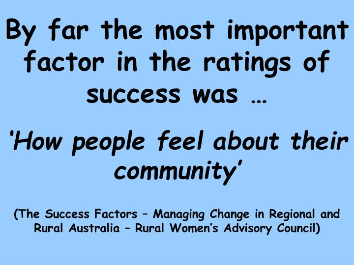 By far the most important factor in the ratings of success was …