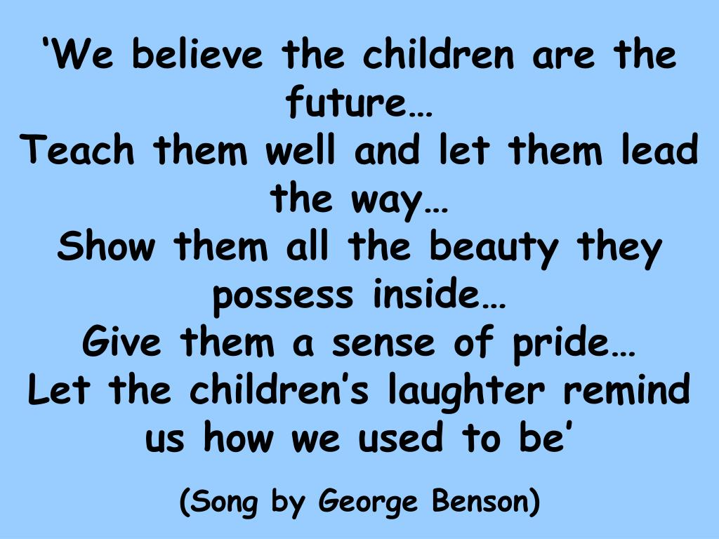 'We believe the children are the future…