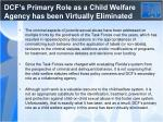 dcf s primary role as a child welfare agency has been virtually eliminated