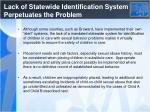 lack of statewide identification system perpetuates the problem