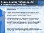 require qualified professionals for assessment and treatment