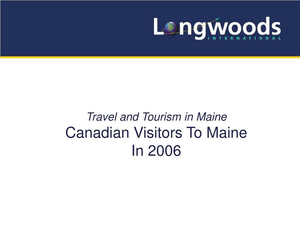 travel and tourism in maine canadian visitors to maine in 2006 l.