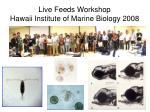live feeds workshop hawaii institute of marine biology 2008