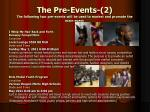 the pre events 2 the following two pre events will be used to market and promote the main event