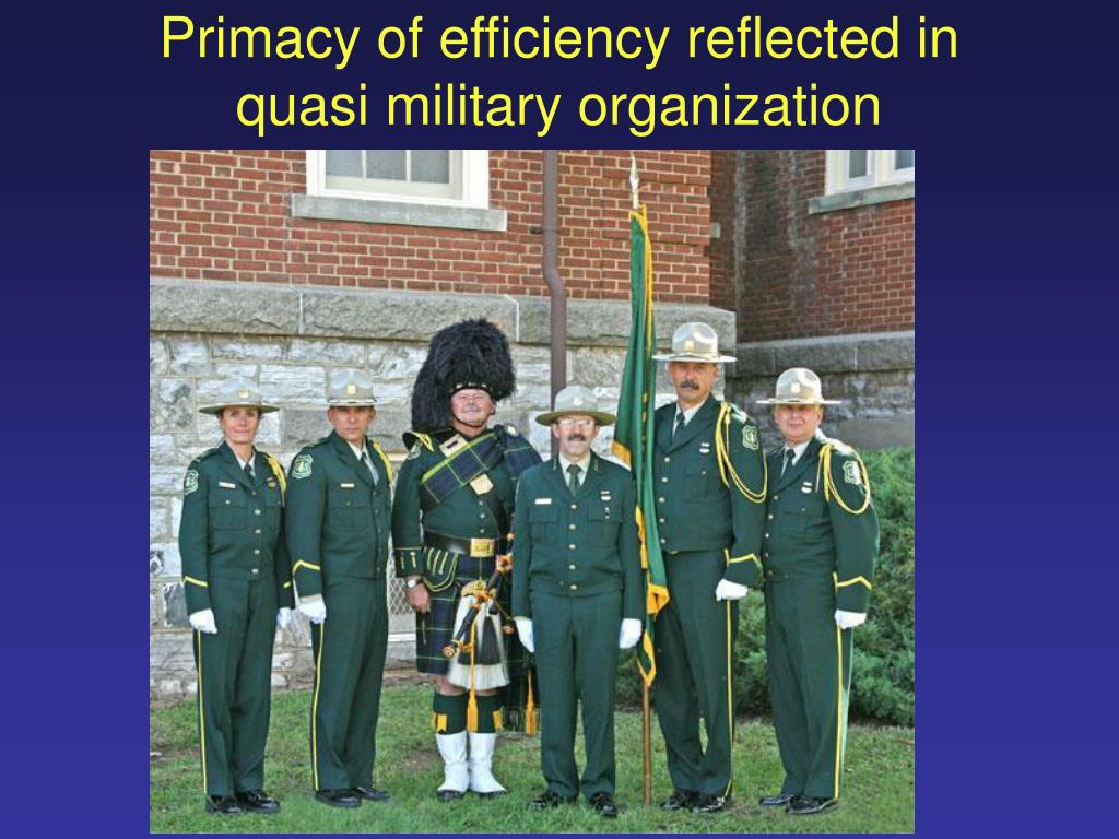 Primacy of efficiency reflected in quasi military organization