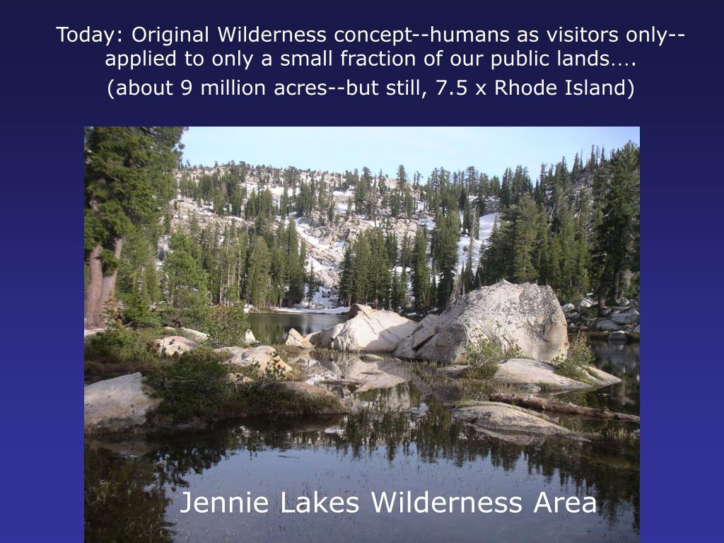 Today: Original Wilderness concept--humans as visitors only--applied to only a small fraction of our public lands