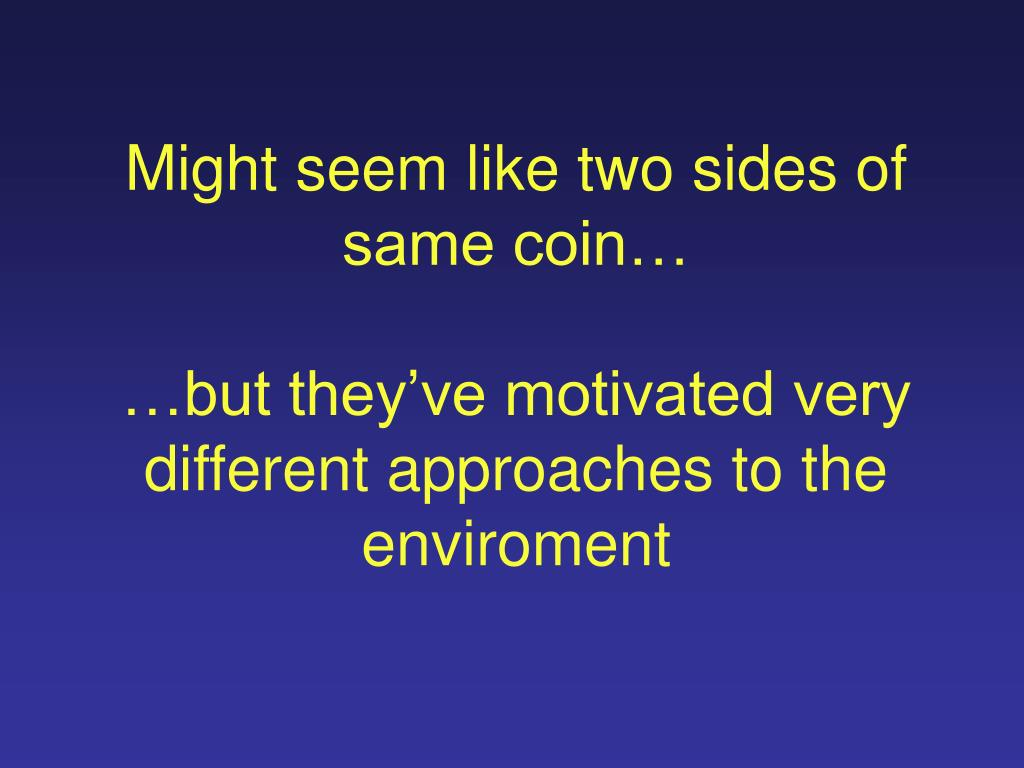 Might seem like two sides of same coin…