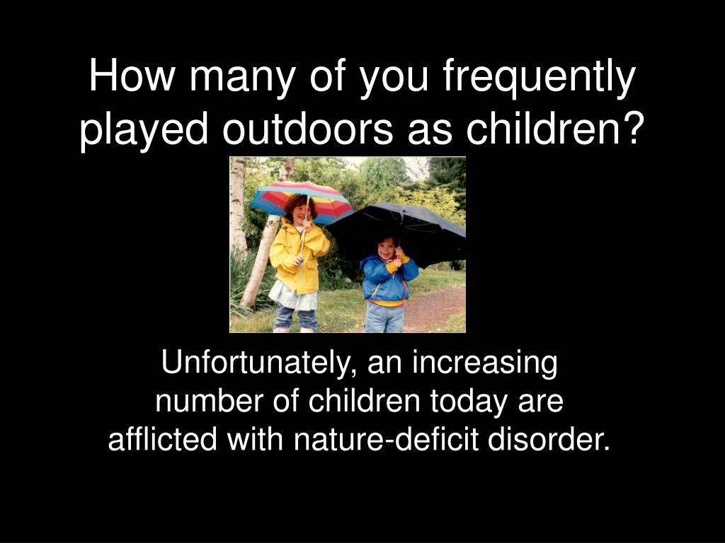 how many of you frequently played outdoors as children l.