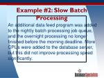 example 2 slow batch processing
