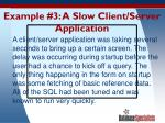example 3 a slow client server application
