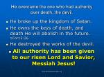 he overcame the one who had authority over death the devil
