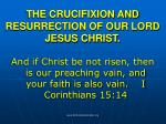 the crucifixion and resurrection of our lord jesus christ
