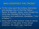 who deserved the cross