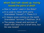 whom god hath raised up having loosed the pains of death