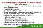 yield testing of advanced lines at cd obregon mexico 2009 2010 season