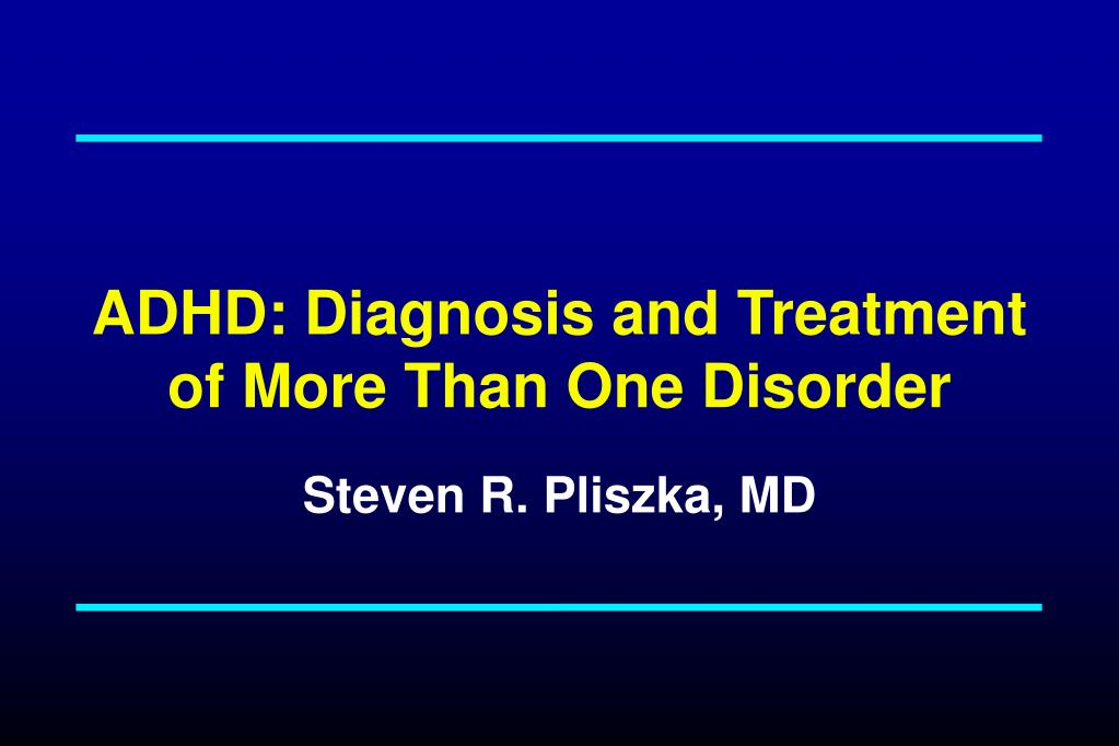 adhd diagnosis and treatment of more than one disorder l.