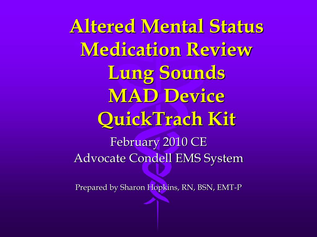altered mental status medication review lung sounds mad device quicktrach kit l.