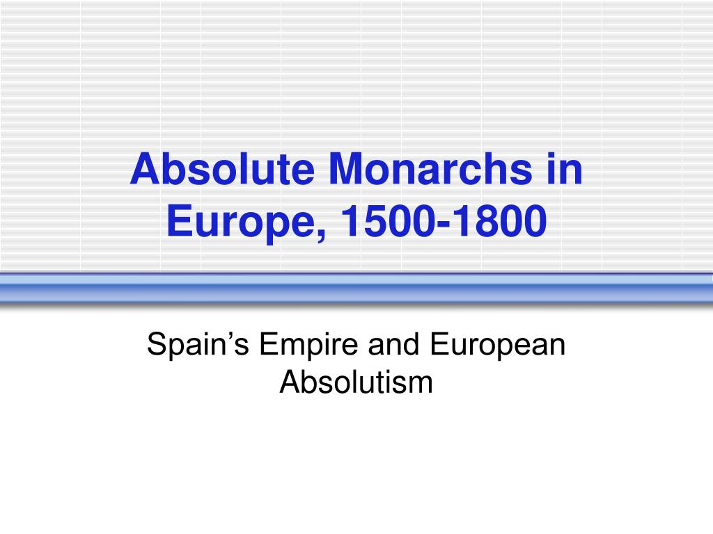 absolute monarchs in europe 1500 1800 l.