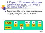 a 15 year 12 semiannual coupon bond sells for 1 153 72 what is the cost of debt r d