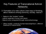 key features of transnational activist networks19