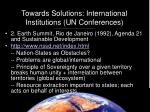 towards solutions international institutions un conferences13