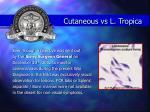 cutaneous vs l tropica
