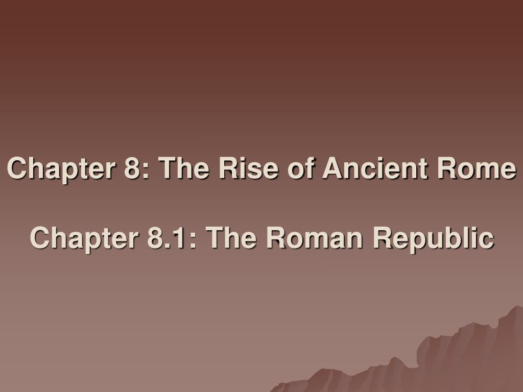 chapter 8 the rise of ancient rome chapter 8 1 the roman republic l.