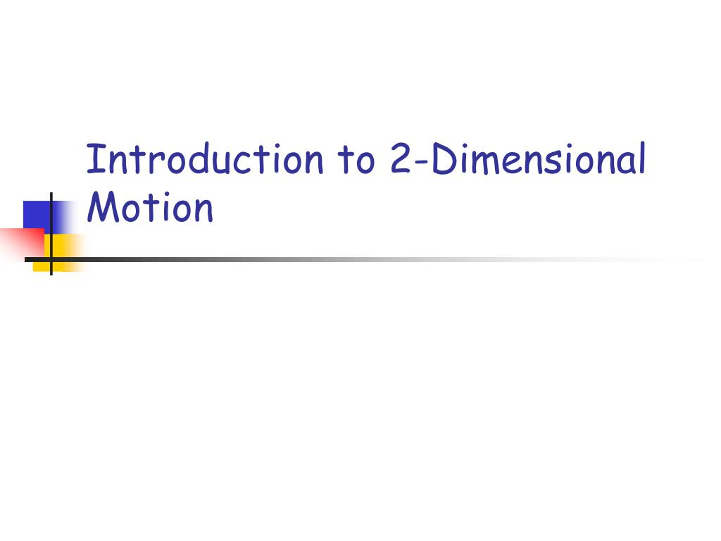 introduction to 2 dimensional motion l.