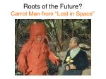 roots of the future carrot man from lost in space